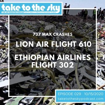 Episode 29: 737 MAX Crashes: Lion Air Flight 610 & Ethiopian Airlines Flight 302