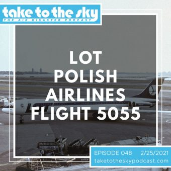 Episode 48: LOT Polish Airlines Flight 5055
