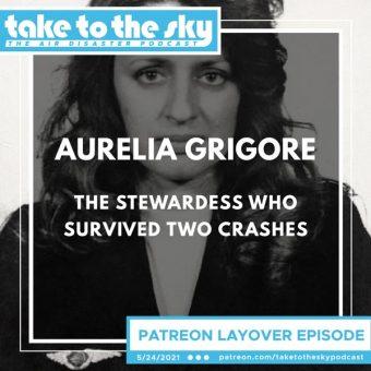 Layover Episode: Aurelia Grigore: The Stewardess who Survived Two Crashes