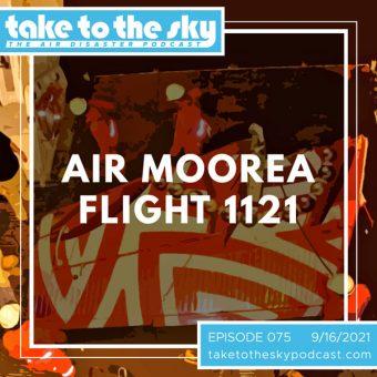 Episode 75: Air Moorea Flight 1121